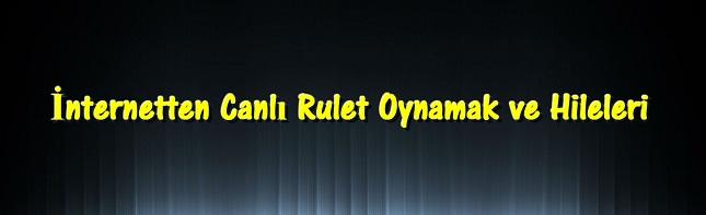 İnternetten Canlı Rulet, İnternetten Rulet Oyna, İnternetten Rulet Oynamak, İnternette Rulet Hileleri, İnternette Rulet Oyna